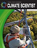 Climate Scientist (21st Century Skills Library: Cool Stem Careers)