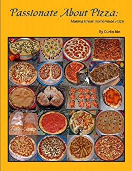 Passionate About Pizza: Making Great Homemade Pizza by [Curtis Evan, Ide]