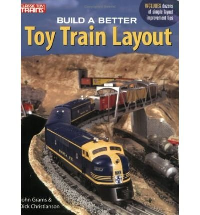 Great Toy Train Layouts - [ Build a Better Toy Train Layout [ BUILD A BETTER TOY TRAIN LAYOUT ] By Grams, John ( Author )Nov-01-2004 Paperback