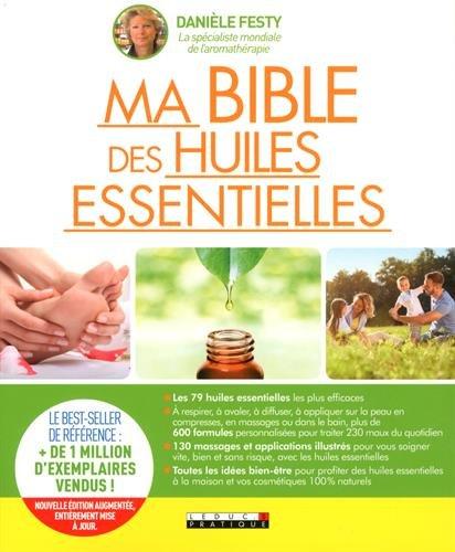 Bible des Huiles Essentielles, Nouvelle Édition Enrichie du Guide de Reference par Festy Daniele