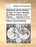 Sketches of the History of Man in Four Volumes by Henry Home, Lord Kaims, Volume 4, Henry Home Kames, 1170383319