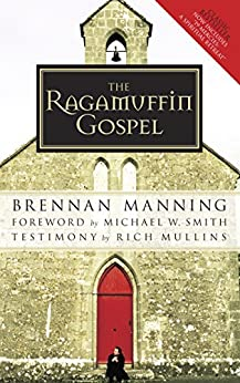 The Ragamuffin Gospel: Good News for the Bedraggled, Beat-Up, and Burnt Out by [Manning, Brennan]