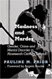 Madness and Murder : Gender, Crime and Mental Disorder in Nineteenth-Century Ireland, Prior, Pauline, 0716529378