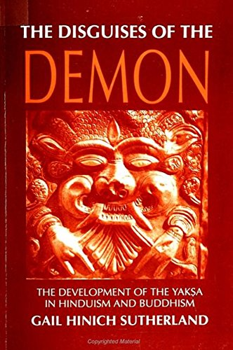 The Disguises of the Demon : The Development of the Yaksa in Hinduism and Buddhism (Suny Series in Hindu Studies)