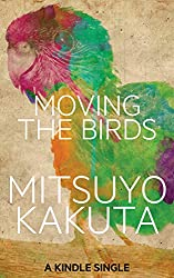 Moving the Birds: A Short Story (Kindle Single)