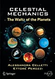 Celestial Mechanics : The Waltz of the Planets, Celletti, Alessandra and Perozzi, Ettore, 038730777X