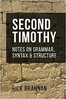 Second Timothy: Notes on Grammar, Syntax, and Structure (Notes on Grammar, Structure, and Syntax)