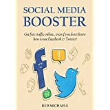 SOCIAL MEDIA BOOSTER (2 IN 1 Beginners Training): Get free traffic online... even if you don't know how to use...