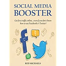 SOCIAL MEDIA BOOSTER (2 IN 1 Beginners Training): Get free traffic online... even if you don't know how to use Facebook & Twitter!