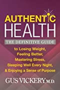Authentic Health is a comprehensive guide to reclaiming health for the millions of Americans plagued by painful chronic conditions including obesity, depression, diabetes, and insomnia. In this straightforward, easy-to-use roadmap, Dr. Gus Vickery la...