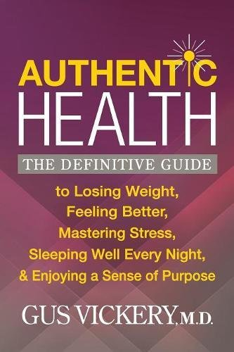 Authentic Health: The Definitive Guide to Losing Weight, Feeling Better, Mastering Stress, Sleeping Well Every Night, and Enjoying a Sen