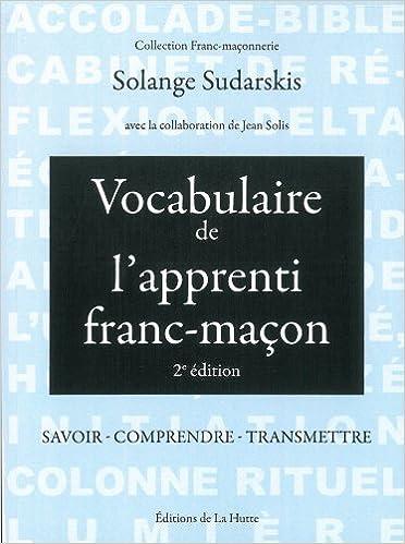 Livres gratuits Vocabulaire de l'apprenti franc-maçon : Savoir, comprendre, transmettre pdf ebook