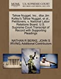 Tahoe Nugget, Inc. , Dba Jim Kelley's Tahoe Nugget, et Al. , Petitioners, V. National Labor Relations Board. U. S. Supreme Court Transcript of Record Wit, Nathan R. Berke and John S. IRVING, 1270708759