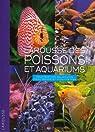 Larousse des poissons et aquariums : Tout sur les aquariums d'eau douce et d'eau de mer par Larousse
