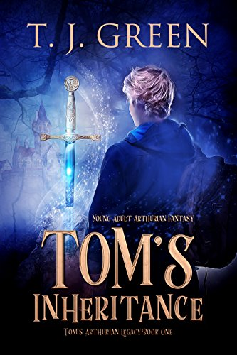 Tom's Inheritance: Arthurian Fantasy (Tom's Arthurian Legacy Book 1)