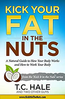Kick Your Fat in the Nuts by [Hale, T.C.]