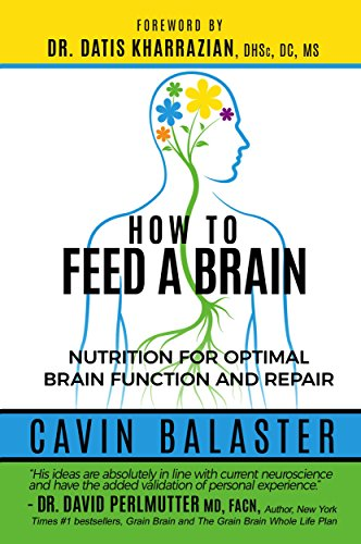 How to Feed a Brain: Nutrition for Optimal Brain Function and Repair by [Balaster, Cavin]