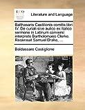 Balthasaris Castilionis Comitis Libri Iv de Curiali Sive Aulico Ex Italico Sermone in Latinum Conversi Interprete Bartholomaeo Clerke Recensuit Samu, Baldassare Castiglione, 1170392849