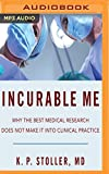 img - for Incurable Me: Why the Best Medical Research Does Not Make It into Clinical Practice book / textbook / text book