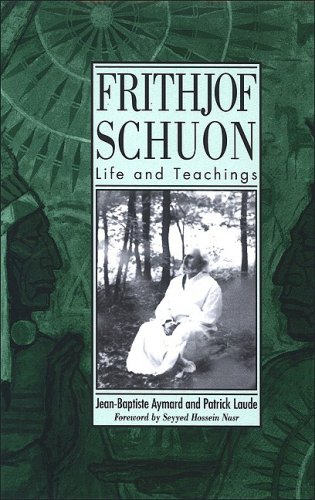 Frithjof Schuon: The Life and Esoteric Teachings of Frithjof Schuon (SUNY Series in Western Esoteric Traditions)