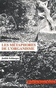 Les Métaphores de l'organisme par Judith Schlanger