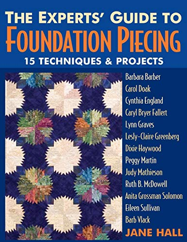 Barb Paper - Experts' Guide to Foundation Piecing: 15 Techniques & Projects from Barbara Barber Carol Doak Cynthia England Caryl Bryer Fallert Lynn Graves ... Grossman-Solomon Eileen Sullivan Barb Vlack