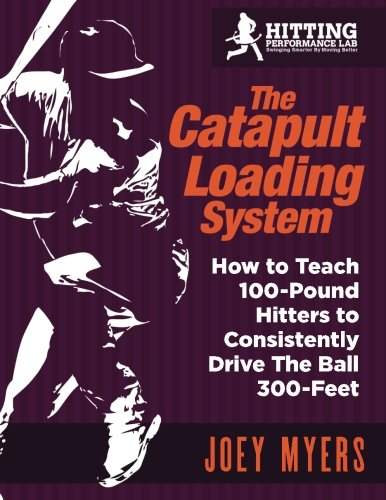 Catapult Loading System: How To Teach 100-Pound Hitters To Consistently Drive The Ball 300-Feet cover