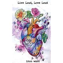 Live Loud, Love Loud