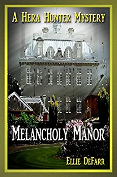 Melancholy Manor (A Hera Hunter Mystery Book 2) by [DeFarr, Ellie]