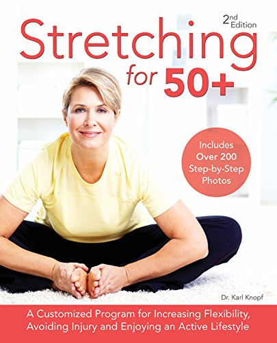 Stretching for 50+: A Customized Program for Increasing Flexibility, Avoiding Injury and...