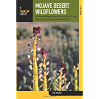Mojave Desert Wildflowers, 2nd: A Field Guide to Wildflowers, Trees, and Shrubs of the Mojave Desert, Including the Mojave National Preserve, Death ... Joshua Tree National Park (Wildflower Series)