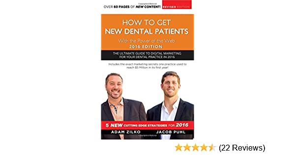 How To Get New Dental Patients With The Power Of The Web 2016 Edition Adam Zilko Jacob Puhl 9781943784301 Amazon Com Books