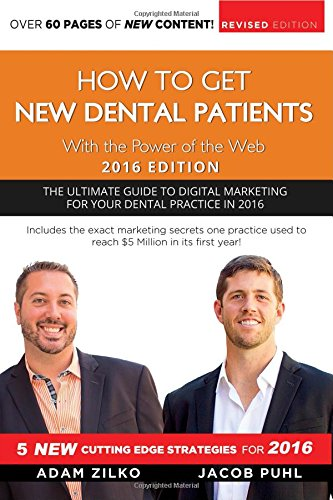 How To Get New Dental Patients With the Power of the Web 2016 Edition (Get To Patients New How Dental)