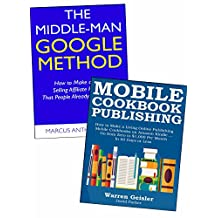 The No-Expert Guide to Starting an Online Business: Start an Online Business Even if You Have No Skills or Expertise. Use the Google Middle Man & Mobile Cook Publishing Method (Bundle)