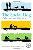 The Social Dog : Behavior and Cognition, Kaminski, Juliane and Marshall-Pescini, Sarah, 0124078184