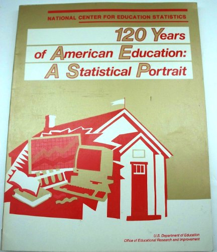 120 years of American education : a statistical portrait (SuDoc ED 1.302:ED 8/12)