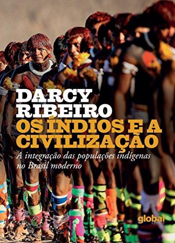 Os Índios e a Civilização. A Integração das Populações Indígenas no Brasil Moderno