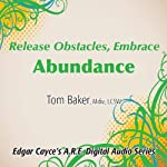 Release Obstacles, Embrace Abundance | Tom Baker