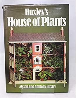 House of Plants: Alyson Huxley, Anthony Huxley ... on house stars, house gifts, house rodents, house design, house candy, house nature, house home, house chemicals, house fire, house flowers, house cars, house vines, house slugs, house mites, house plans, house crafts, house ferns, house family, house people, house decorations,