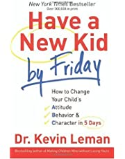 By Dr. Kevin Leman - Have a New Kid by Friday: How to Change Your Child's Attitude, Behavior & Character in 5 Days