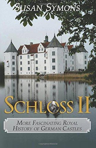Download Schloss II: More Fascinating Royal History of German Castles pdf epub
