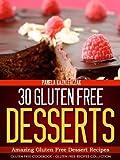 30 Gluten Free Desserts – Amazing Gluten Free Dessert Recipes (Gluten Free Cookbook – The Gluten Free Recipes Collection 11)