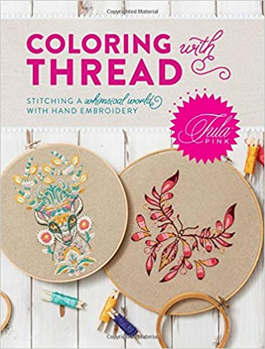 Book Tula Pink Coloring with Thread: Stitching a Whimsical World with Hand Embroidery