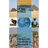 Countries of the World: Trivia of all countries in the world (Facts and Trivia around the World Book 1)