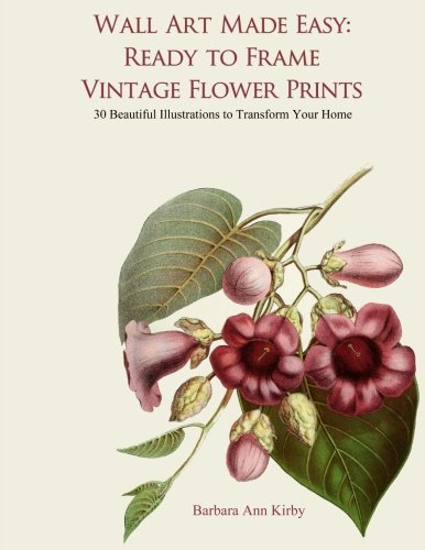 Wall Art Made Easy: Ready to Frame Vintage Flower Prints: 30 Beautiful Illustrations to Transform Your Home