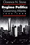 Front cover for the book Regime Politics: Governing Atlanta, 1946-1988 by Clarence N. Stone