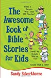 The Awesome Book of Bible Stories for Kids: What If... *Samson was your PE teacher? *David vs. Goliath was on TV? *Moses had a GPS?