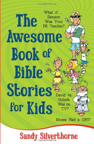 The Awesome Book of Bible Stories for Kids: What If... *Samson was your PE teacher? *David vs. Goliath was on TV? *Moses
