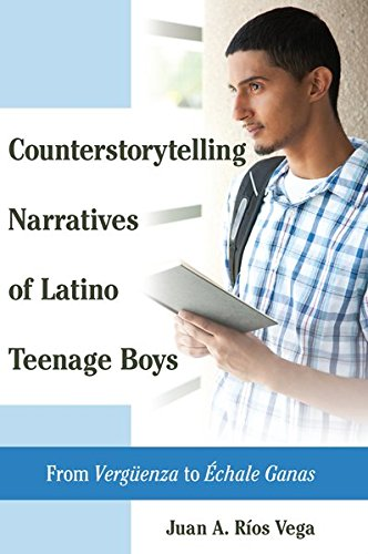 Counterstorytelling Narratives of Latino Teenage Boys: From «Vergüenza» to «Échale Ganas» (Critical Studies of Latinos/as in the Americas) (English and Spanish Edition)