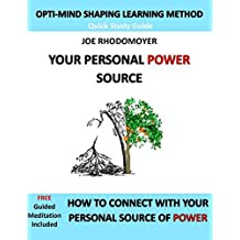 Your Personal Power Source: How to Connect With Your Personal Source of Power (Opti-Mind Shaping)